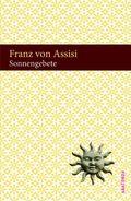 Franziskus von Assisi - Sonnengebete