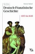 WBG Deutsch-Französische Geschichte: Deutschland und Frankreich im Zeichen der habsburgischen Universalmonarchie 1500-1648; Bd.3