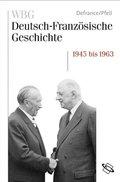WBG Deutsch-Französische Geschichte: Eine Nachkriegsgeschichte in Europa 1945 bis 1963; Bd.10