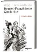 WBG Deutsch-Französische Geschichte: Verfeindung und Verflechtung. Deutschland und Frankreich 1870-1918; 7