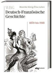 Verfeindung und Verflechtung. Deutschland und Frankreich 1870-1918