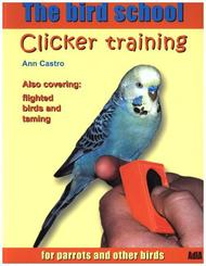 The Bird School. Clicker Training for Parrots and Other Birds; .