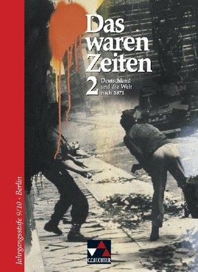 Das waren Zeiten, Ausgabe Sekundarstufe I Berlin: Deutschland und die Welt nach 1871 (9./10.Jahrgangsstufe); Bd.2
