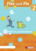 Flex und Flo, Ausgabe 2007: Addieren und Subtrahieren, Themenheft  (Verbrauchsmaterial); 2