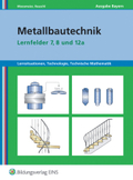Metallbautechnik, Lernfelder 7, 8 und 12a, Ausgabe Bayern