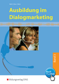 Ausbildung im Dialogmarketing: 3. Ausbildungsjahr, Lernfelder 10 bis 13; Bd.3