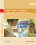 Schritt für Schritt zur eigenen Beobachtung und Dokumentation, Praxisordner für Erzieherinnen