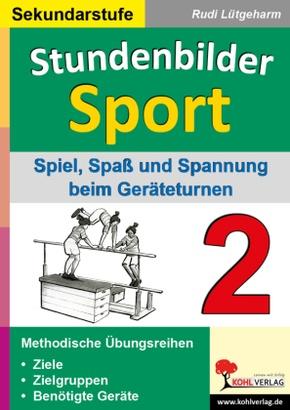 Stundenbilder Sport, Sekundarstufe: Spiel, Spaß und Spannung beim Geräteturnen; Bd.2