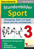 Stundenbilder Sport, Sekundarstufe: Bewegung, Spiel und Spaß durch Leichtathlektik; Bd.3