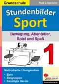 Stundenbilder Sport, Grundschule: Bewegung, Abenteuer, Spiel und Spaß; Bd.1