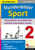 Stundenbilder Sport, Grundschule: Turnerische Grundformen schnell und sicher lernen; Bd.2