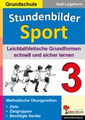 Stundenbilder Sport, Grundschule: Leichtathletische Grundformen schnell und sicher lernen; Bd.3