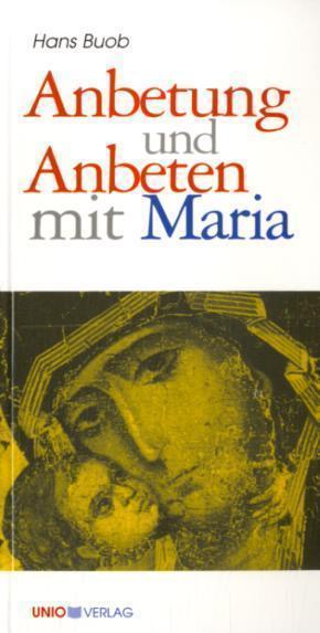 Anbetung und Anbeten mit Maria