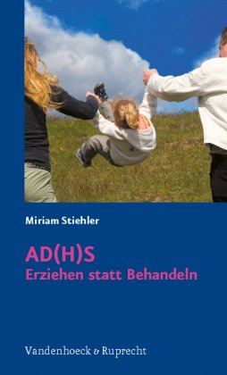 AD(H)S - Erziehen statt Behandeln