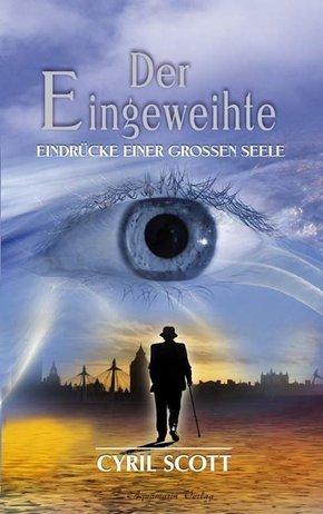 Der Eingeweihte: Eindrücke einer großen Seele; Bd.1