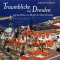 Traumblicke auf Dresden und das Elbtal von Meißen bis Bad Schandau