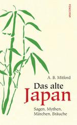Das alte Japan - Sagen, Mythen, Märchen,, Bräuche
