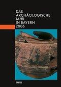 Das archäologische Jahr in Bayern 2006