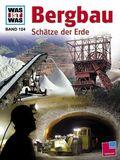 Bergbau, Schätze der Erde - Was ist was Bd.124
