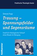 Trauung - Spannungsfelder und Segensräume