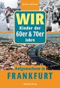 Wir Kinder der 60er & 70er Jahre. Aufgewachsen in Frankfurt