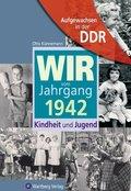 Aufgewachsen in der DDR - Wir vom Jahrgang 1942 - Kindheit und Jugend: 75. Geburtstag