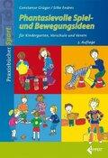 Phantasievolle Spiel- und Bewegungsideen für Kindergarten, Vorschule und Verein