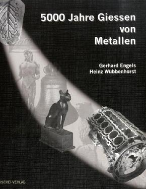 5000 Jahre Gießen von Metallen