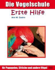 Die Vogelschule: Die Vogelschule. Erste Hilfe für Papageien, Sittiche und andere Vögel; .