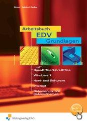 Arbeitsbuch EDV-Grundlagen - OpenOffice/LibreOffice, Windows 7, Hard- und Software, Internet, Datenschutz und Datensiche