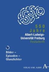 550 Jahre Albert-Ludwigs-Universität Freiburg; Bilder - Episoden - Glanzlichter; Bd.1