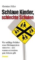 Schlaue Kinder, schlechte Schulen - Wie unfähige Politiker unser Bildungssystem ruinieren