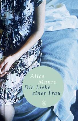 Alice Munro - Die Liebe einer Frau