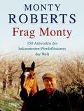 Frag Monty - 150 Antworten des bekanntesten Pferdeflüsterers der Welt
