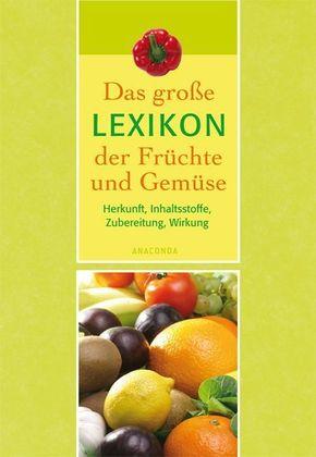 Das große Lexikon der Früchte und Gemüse