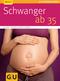 Schwanger ab 35