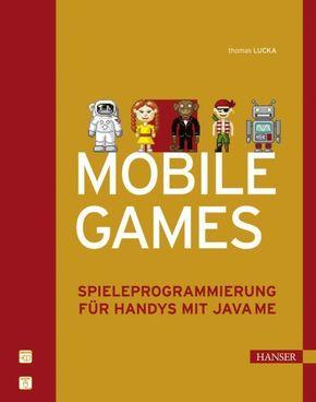 Mobile Games - Spieleprogrammierung für Handys mit Java ME