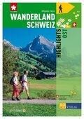 Wanderland Schweiz: Highlights Ost