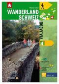 Wanderland Schweiz: Via Jacobi; Bd.4
