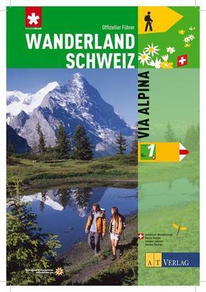 Wanderland Schweiz: Via Alpina; Bd.1