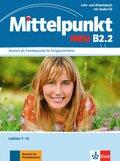 Mittelpunkt neu: Deutsch als Fremdsprache für Fortgeschrittene. Lehr- und Arbeitsbuch, Lektion 7-12, m. Audio-CD (zum Arbeitsbuch); Bd.B2.2