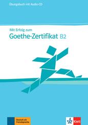 Mit Erfolg zum Goethe-Zertifikat B2: Übungsbuch, m. Audio-CD