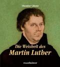 Die Weisheit des Martin Luther