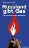 Russland gibt Gas - Die Rückkehr einer Weltmacht