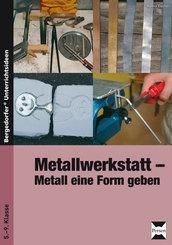 Metallwerkstatt - Metall eine Form geben