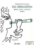 Die Altblockflöte spielen, lernen, musizieren - Bd.2