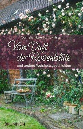 Vom Duft der Rosenblüte und andere Weisheitsgeschichten
