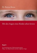 Mit den Augen eines Kindes sehen lernen: Zur Entstehung einer Frühtraumatisierung bei Pflege- und Adoptivkindern; Bd.1