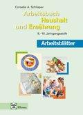 Arbeitsbuch Haushalt und Ernährung: 8.-10. Jahrgangsstufe, Arbeitsblätter