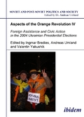 Aspects of the Orange Revolution: Aspects of the Orange Revolution IV - Foreign Assistance and Civic Action in the 2004 Ukrainian Presidential Elections; Vol.4